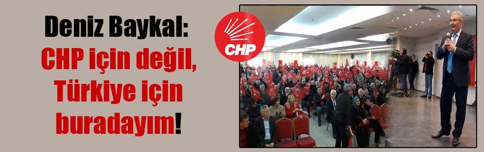 Deniz Baykal: CHP için değil, Türkiye için buradayım!