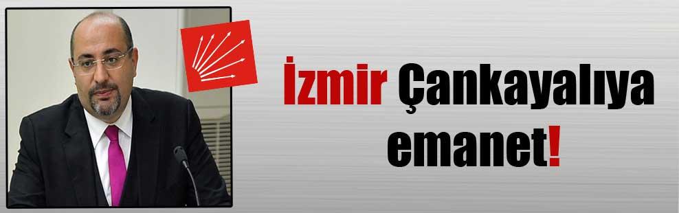 İzmir Çankayalıya emanet!