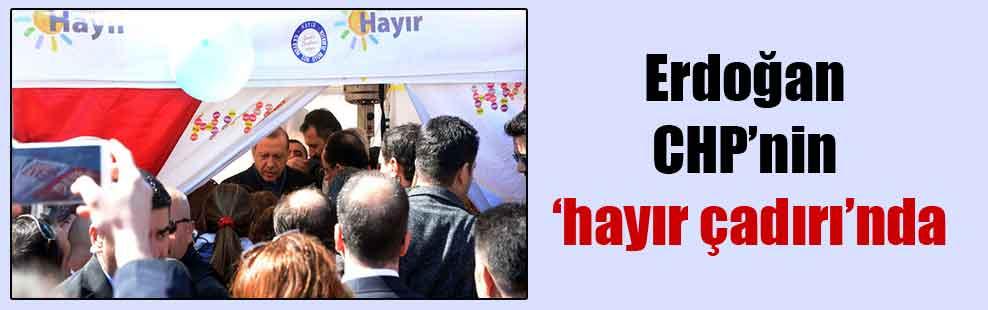 Erdoğan CHP'nin 'hayır çadırı'nda