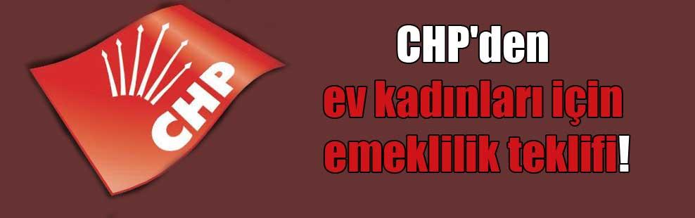 CHP'den ev kadınları için emeklilik teklifi!