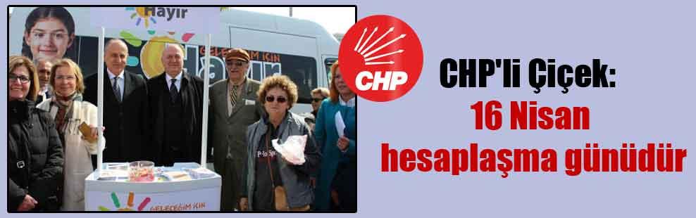 CHP'li Çiçek: 16 Nisan hesaplaşma günüdür