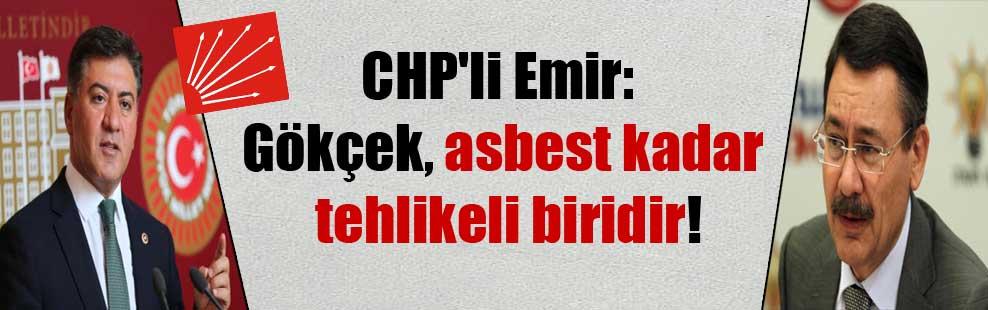 CHP'li Emir: Gökçek, asbest kadar tehlikeli biridir!