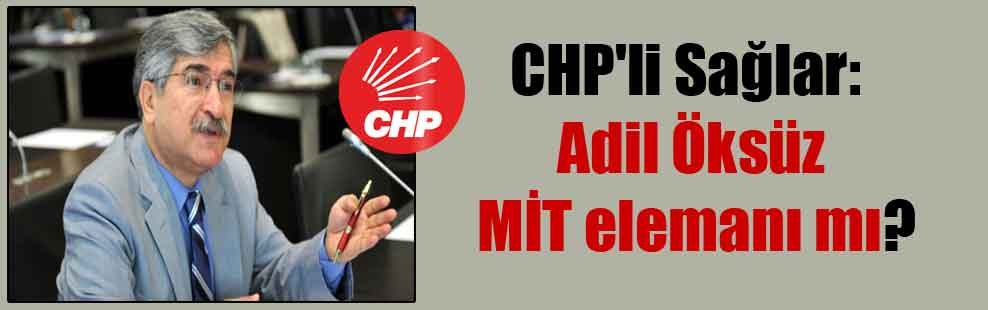 CHP'li Sağlar: Adil Öksüz MİT elemanı mı?