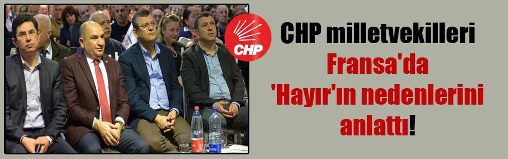 CHP milletvekilleri Fransa'da 'Hayır'ın nedenlerini anlattı!