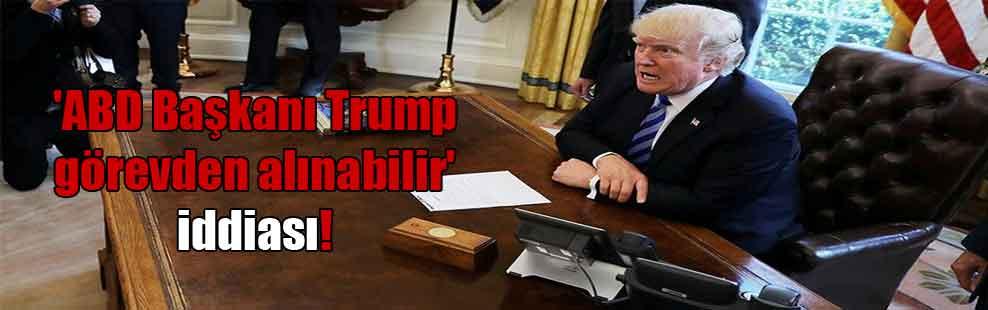 'ABD Başkanı Trump görevden alınabilir' iddiası!