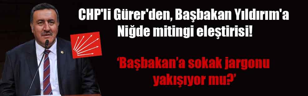 CHP'li Gürer'den, Başbakan Yıldırım'a Niğde mitingi eleştirisi!