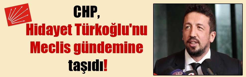 CHP, Hidayet Türkoğlu'nu Meclis gündemine taşıdı!