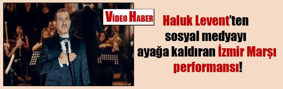 Haluk Levent'ten sosyal medyayı ayağa kaldıran İzmir Marşı performansı!
