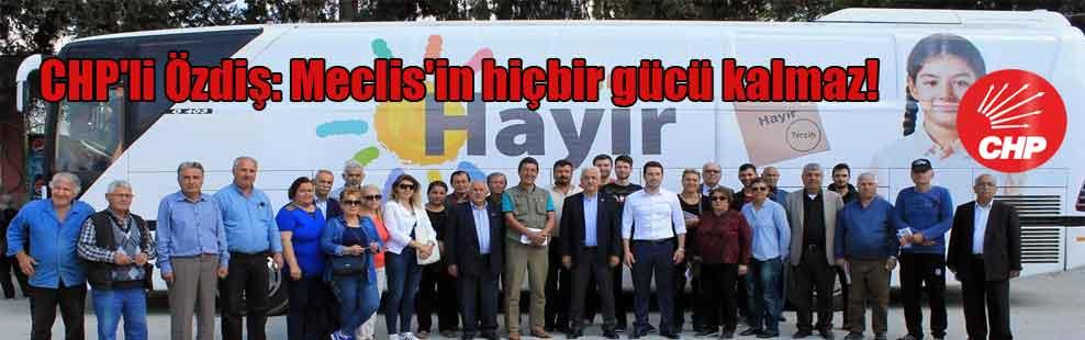 CHP'li Özdiş: Meclis'in hiçbir gücü kalmaz!