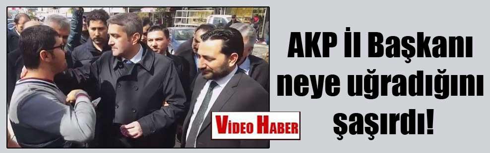 AKP İl Başkanı neye uğradığını şaşırdı!