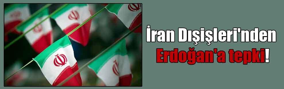 İran Dışişleri'nden Erdoğan'a tepki!