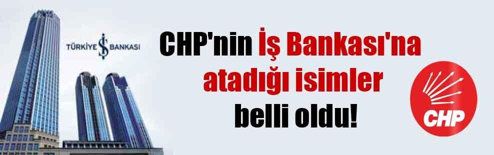 CHP'nin İş Bankası'na atadığı isimler belli oldu!
