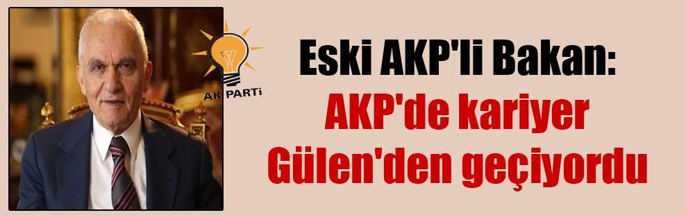 Eski AKP'li Bakan: AKP'de kariyer Gülen'den geçiyordu