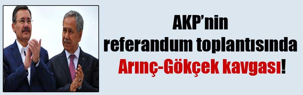 AKP'nin referandum toplantısında Arınç-Gökçek kavgası!