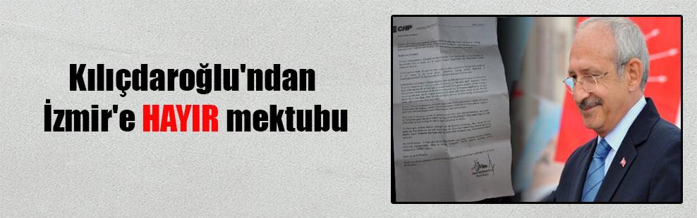 Kılıçdaroğlu'ndan İzmir'e HAYIR mektubu