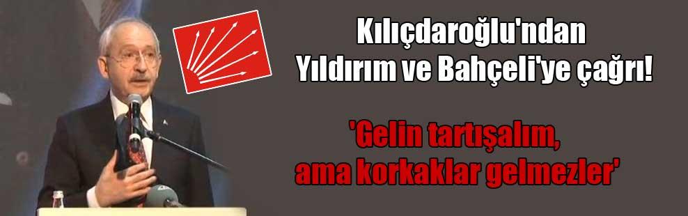 Kılıçdaroğlu'ndan Yıldırım ve Bahçeli'ye çağrı! 'Gelin tartışalım ama korkaklar, gelmezler'