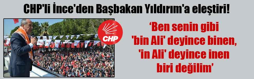 CHP'li İnce'den Başbakan Yıldırım'a eleştiri!