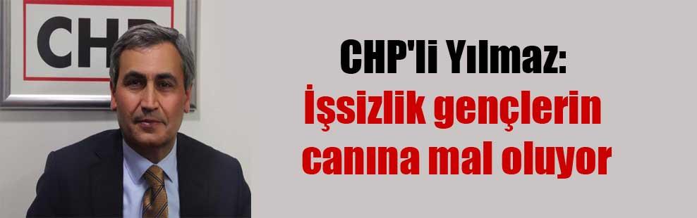 CHP'li Yılmaz: İşsizlik gençlerin canına mal oluyor