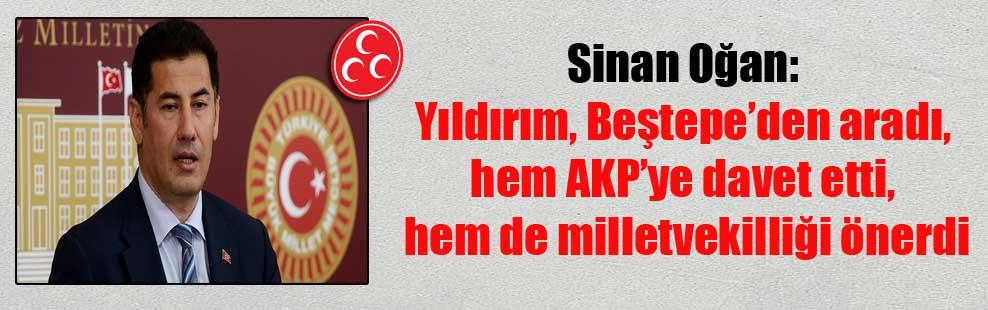 Sinan Oğan: Yıldırım, Beştepe'den aradı, hem AKP'ye davet etti, hem de milletvekilliği önerdi