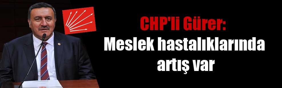 CHP'li Gürer: Meslek hastalıklarında artış var