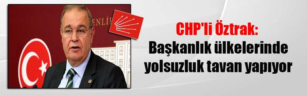 CHP'li Öztrak: Başkanlık ülkelerinde yolsuzluk tavan yapıyor