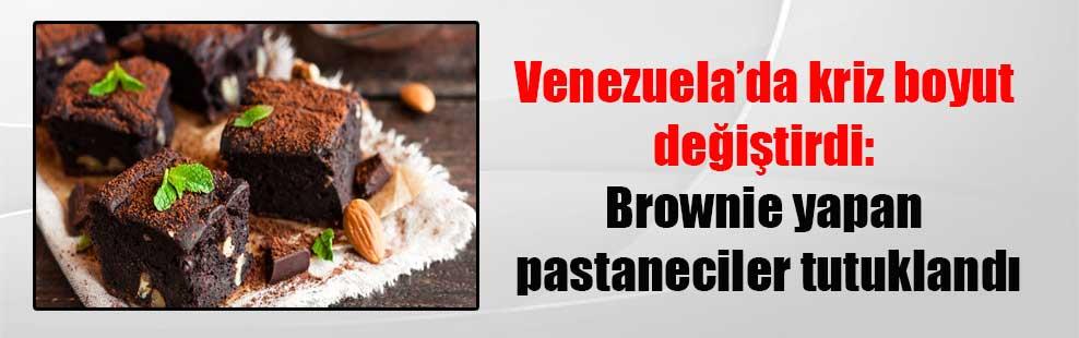 Venezuela'da kriz boyut değiştirdi: Brownie yapan pastaneciler tutuklandı