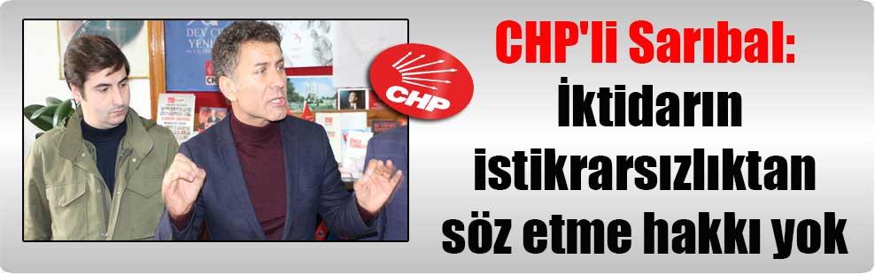 CHP'li Sarıbal: İktidarın istikrarsızlıktan söz etme hakkı yok