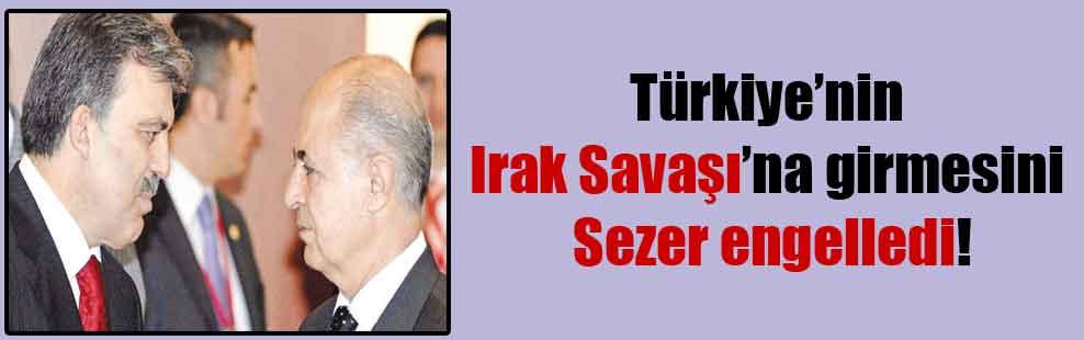 Türkiye'nin Irak Savaşı'na girmesini Sezer engelledi!