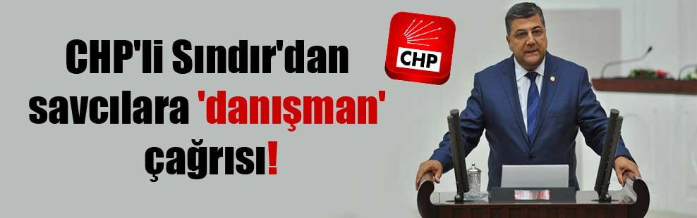 CHP'li Sındır'dan savcılara 'danışman' çağrısı!
