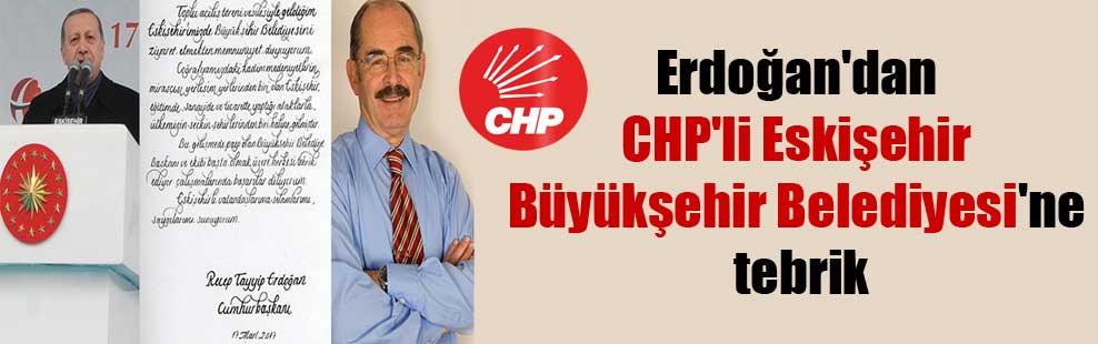 Erdoğan'dan CHP'li Eskişehir Büyükşehir Belediyesi'ne tebrik