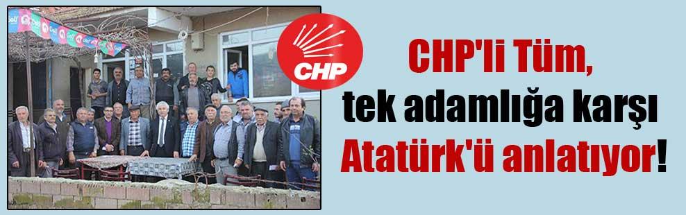 CHP'li Tüm, tek adamlığa karşı Atatürk'ü anlatıyor!
