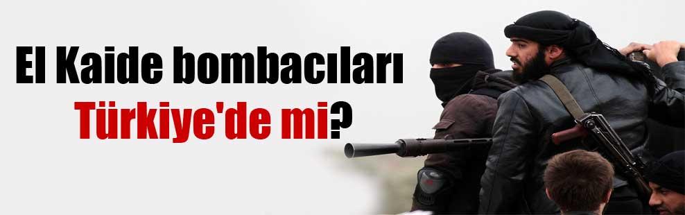 El Kaide bombacıları Türkiye'de mi?