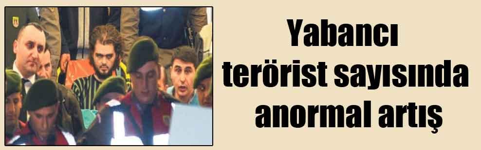 Yabancı terörist sayısında anormal artış