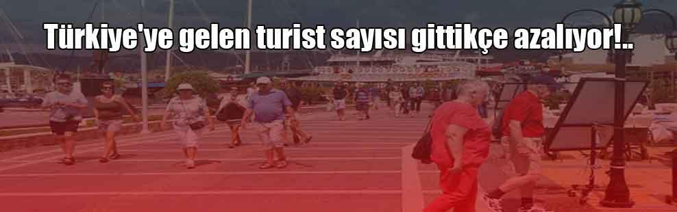 Türkiye'ye gelen turist sayısı gittikçe azalıyor!..