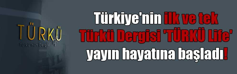 Türkiye'nin ilk ve tek Türkü Dergisi 'TÜRKÜ Life' yayın hayatına başladı