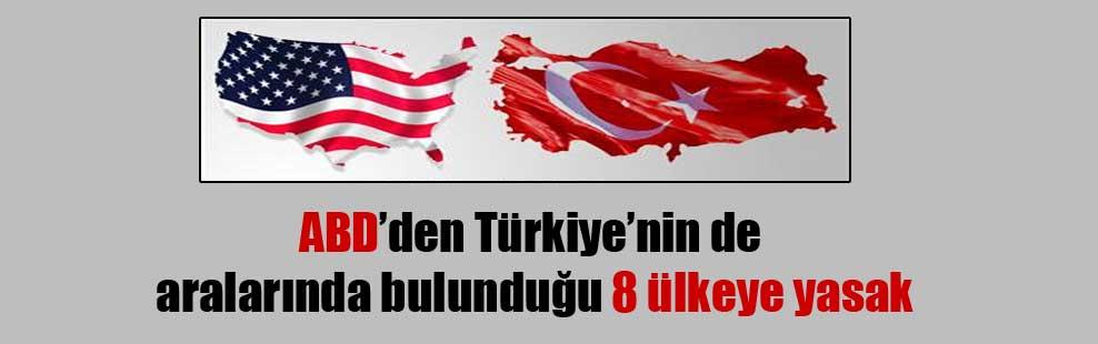 ABD'den Türkiye'nin de aralarında bulunduğu 8 ülkeye yasak