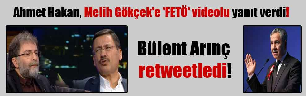 Ahmet Hakan, Melih Gökçek'e 'FETÖ' videolu yanıt verdi! Bülent Arınç retweetledi!