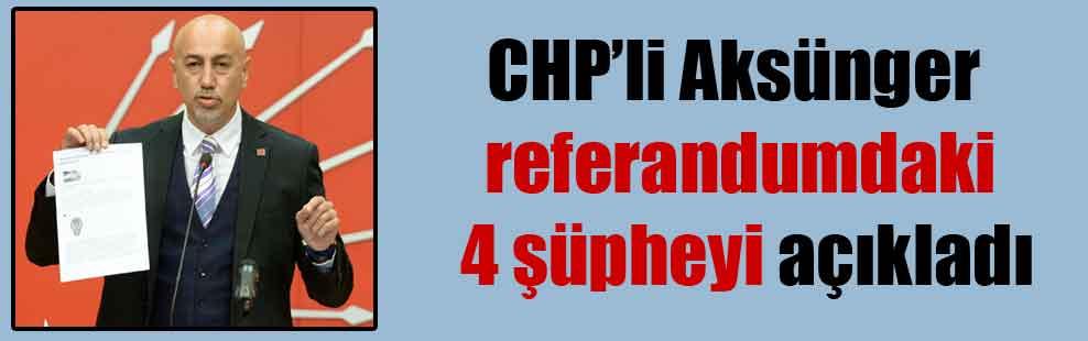CHP'li Aksünger referandumdaki 4 şüpheyi açıkladı