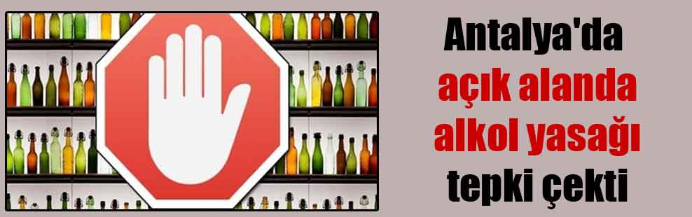 Antalya'da açık alanda alkol yasağı tepki çekti