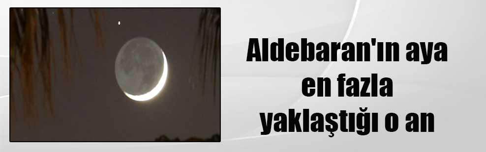 Aldebaran'ın aya en fazla yaklaştığı o an