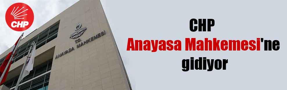 CHP Anayasa Mahkemesi'ne gidiyor