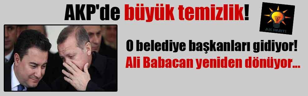 AKP'de büyük temizlik! O belediye başkanları gidiyor! Ali Babacan yeniden dönüyor…