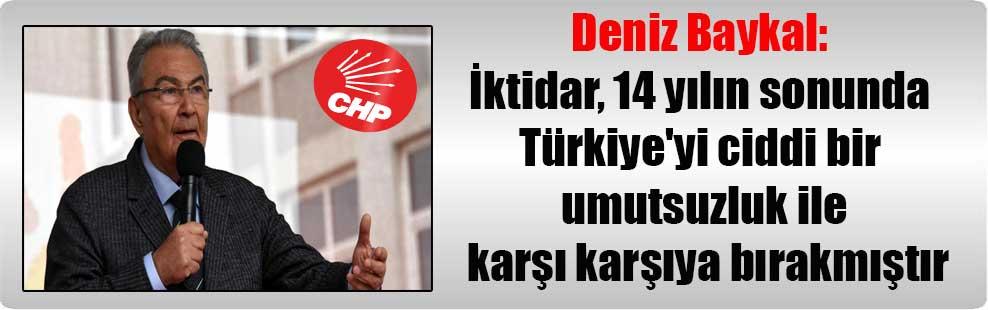 Deniz Baykal: İktidar, 14 yılın sonunda Türkiye'yi ciddi bir umutsuzluk ile karşı karşıya bırakmıştır