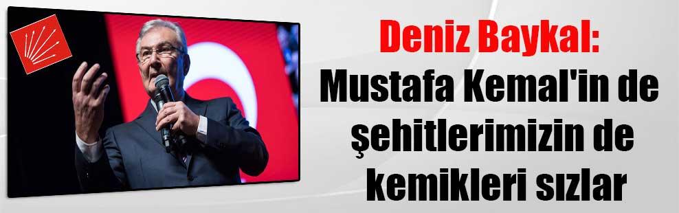 Deniz Baykal: Mustafa Kemal'in de şehitlerimizin de kemikleri sızlar