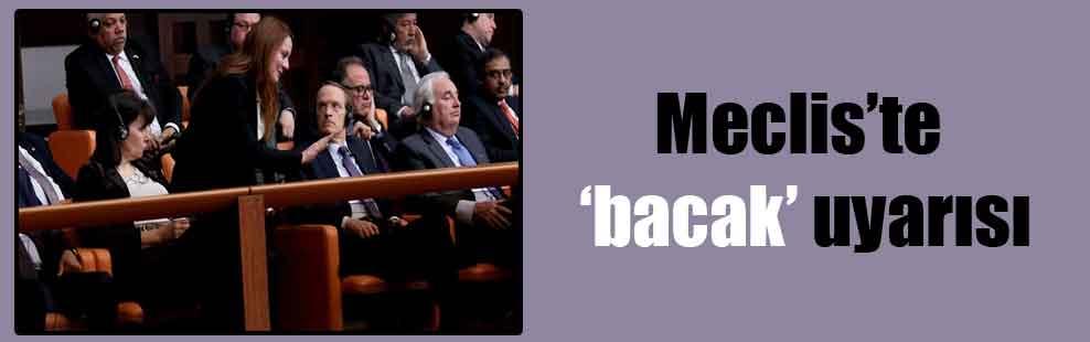 Meclis'te 'bacak' uyarısı