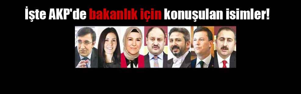 İşte AKP'de bakanlık için konuşulan isimler!