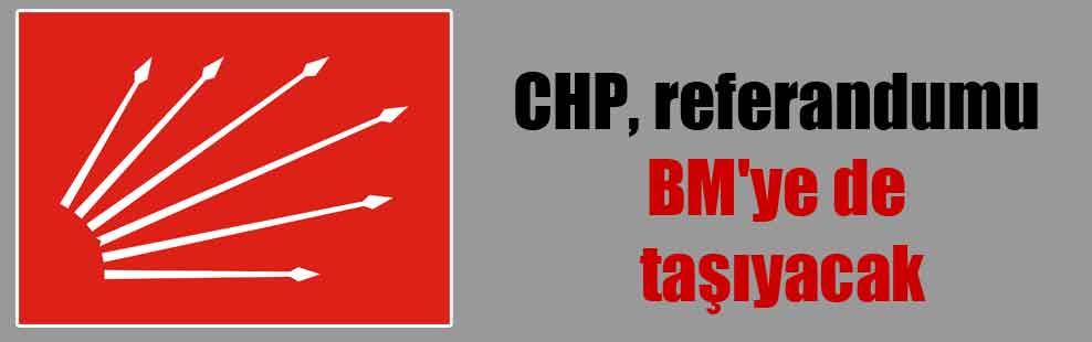 CHP, referandumu BM'ye de taşıyacak