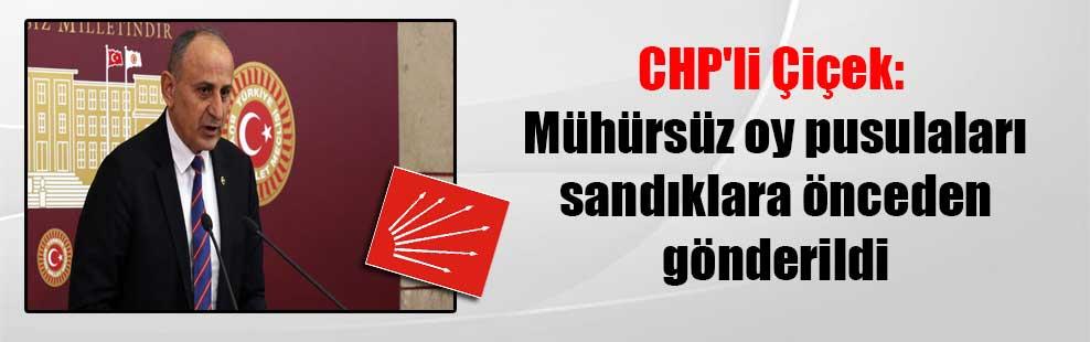 CHP'li Çiçek: Mühürsüz oy pusulaları sandıklara önceden gönderildi