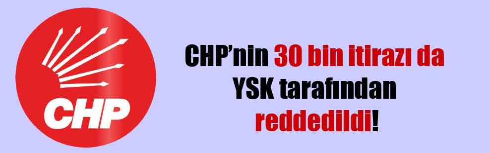 CHP'nin 30 bin itirazı da YSK tarafından reddedildi!