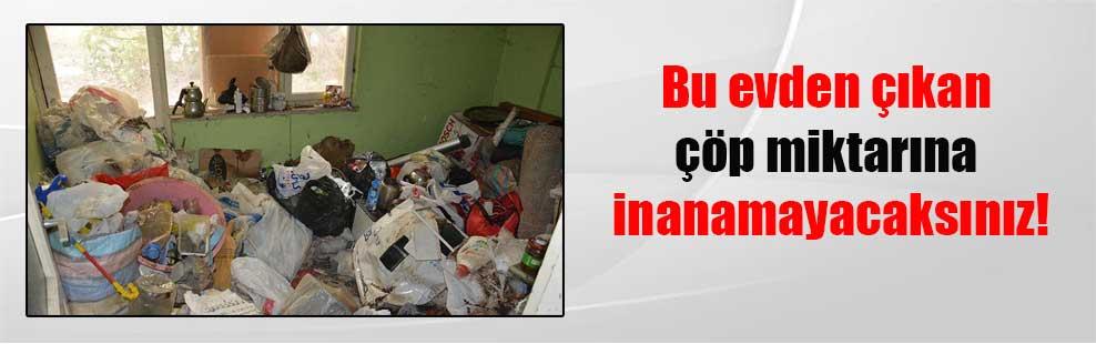 Bu evden çıkan çöp miktarına inanamayacaksınız!